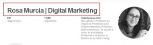 Añade palabras clave también a tu nombre de perfil en Pinterest, ayudará a los usuarios y al buscador a encontrarte
